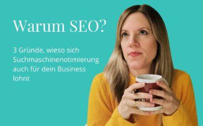Warum SEO? 3 Gründe, wieso sich Suchmaschinenoptimierung auch für dein Business lohnt